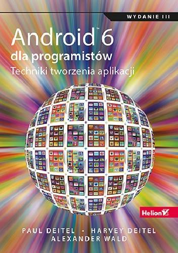 Okładka książki Android 6 dla programistów. Techniki tworzenia aplikacji. Wydanie III
