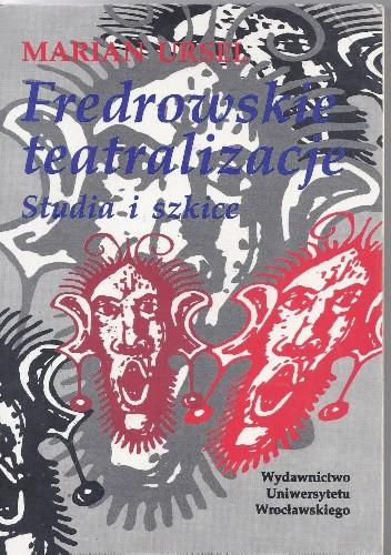 Okładka książki Fredrowskie teatralizacje. Studia i szkice