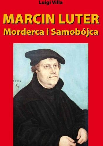 Okładka książki Marcin Luter - morderca i samobójca