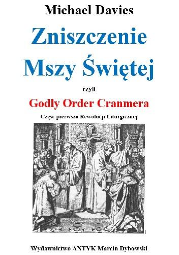 Okładka książki Zniszczenie Mszy Świętej czyli Godly Order Cranmera. Część pierwsza Rewolucji Liturgicznej