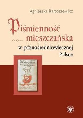 Okładka książki Piśmienność mieszczańska w późnośredniowiecznej Polsce