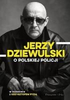 Jerzy Dziewulski o polskiej policji