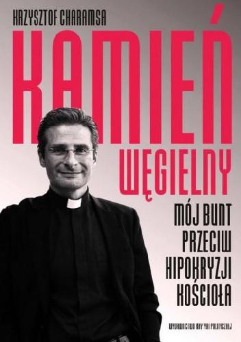 Okładka książki Kamień węgielny. Mój bunt przeciwko hipokryzji Kościoła