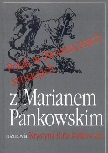 Okładka książki Polak w dwuznacznych sytuacjach. Z Marianem Pankowskim rozmawia Krystyna Ruta-Rutkowska