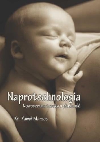 Okładka książki Naprotechnologia. Nowoczesna troska o płodność. Ujęcie teologicznomoralne