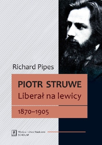Okładka książki Piotr Struwe. Liberał na lewicy 1870-1905