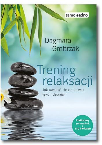 Okładka książki Trening relaksacji. Jak uwolnić się od stresu, lęku i depresji