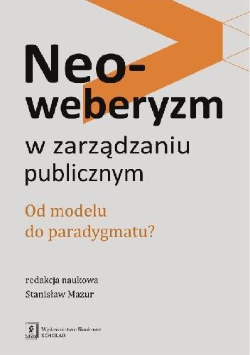 Okładka książki Neoweberyzm w zarządzaniu publicznym