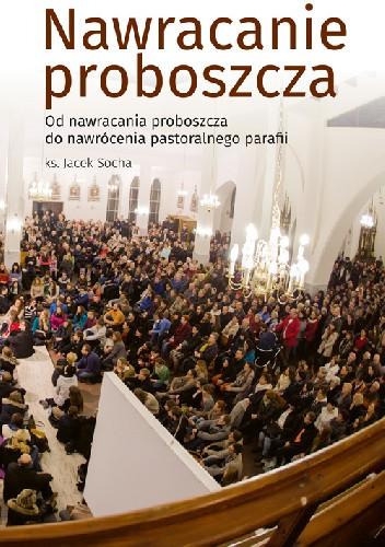 Okładka książki Nawracanie proboszcza. Od nawracania proboszcza do nawrócenia pastoralnego parafii.