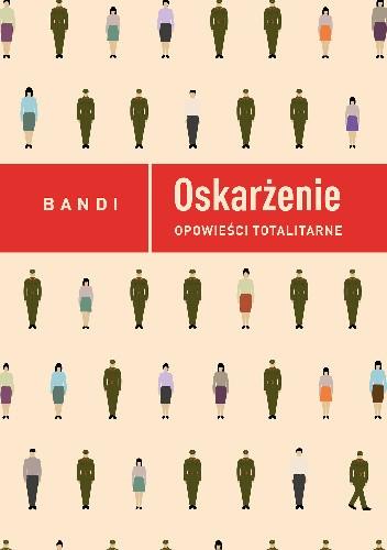 Okładka książki Oskarżenie. Opowieści totalitarne