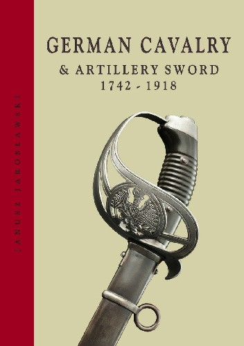 Okładka książki German Cavalry & Artillery Swords 1742-1918