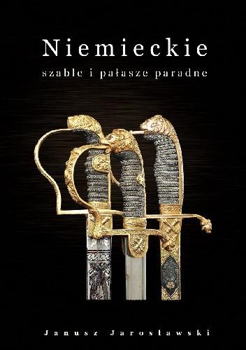 Okładka książki Niemieckie szable i pałasze paradne  XVIII - XX wieku