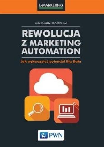 Okładka książki Rewolucja z marketing automation. Jak wykorzystać potencjał Big Data