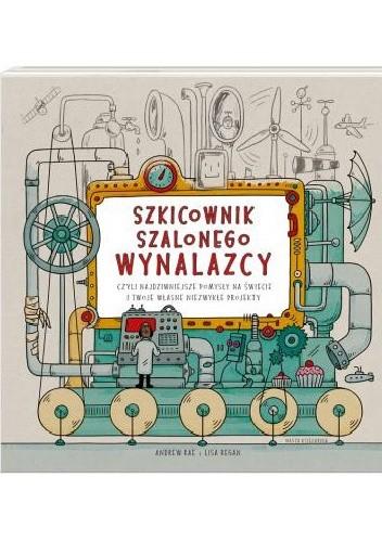 Okładka książki Szkicownik szalonego wynalazcy