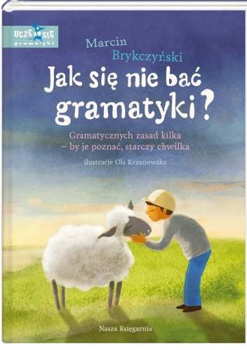 Okładka książki Jak się nie bać gramatyki? Gramatycznych zasad kilka – by je poznać, starczy chwilka