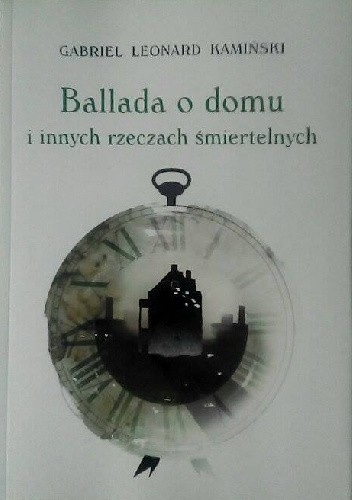 Okładka książki Ballada o domu i innych rzeczach śmiertelnych