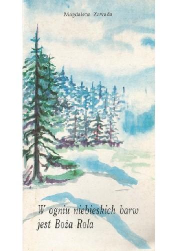 Okładka książki W ogniu niebieskich barw jest Boża Rola
