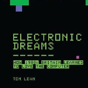 Okładka książki Electronic Dreams: How 1980s Britain Learned to Love the Computer