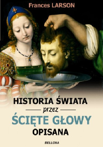 Okładka książki Historia świata przez ścięte głowy opisana
