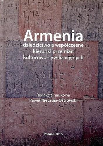 Okładka książki Armenia dziedzictwo a współczesne kierunki przemian kulturowo - cywilizacyjnych