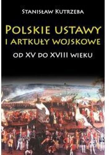 Okładka książki Polskie ustawy  i artykuły wojskowe  od XV do XVIII wieku