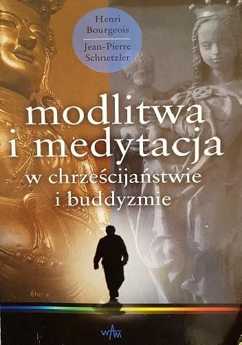 Okładka książki Modlitwa i medytacja w chrześcijaństwie i buddyzmie