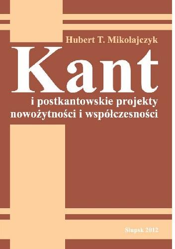 Okładka książki Kant i postkantowskie projekty nowożytności i współczesności