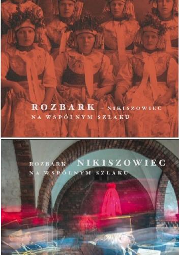 Okładka książki Rozbark - Nikiszowiec. Na wspólnym szlaku