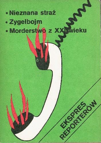 Okładka książki Ekspres reporterów. Nieznana straż. Zygelbojm. Morderstwo z XXI wieku