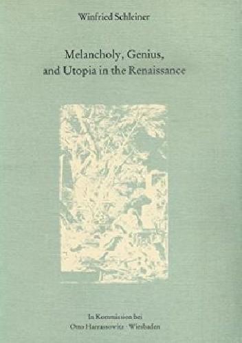 Okładka książki Melancholy, Genius, and Utopia in the Renaissance
