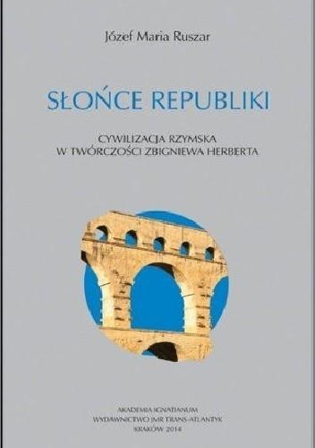 Okładka książki Słońce Republiki. Cywilizacja rzymska w twórczości Zbigniewa Herberta