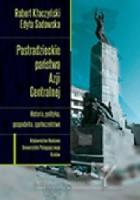Postradzieckie państwa Azji Centralnej. Historia, polityka, gospodarka, społeczeństwo