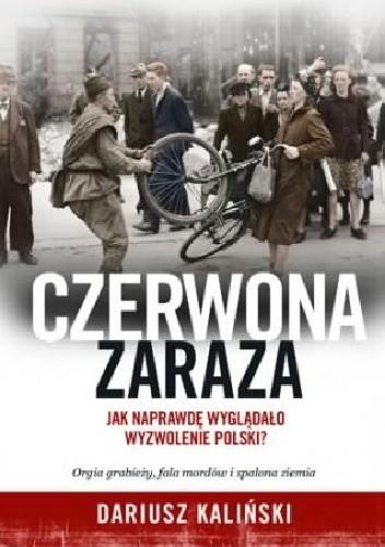 Okładka książki Czerwona zaraza. Jak naprawdę wyglądało wyzwolenie Polski?