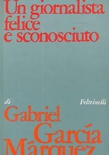 Okładka książki Un giornalista felice e sconosciuto
