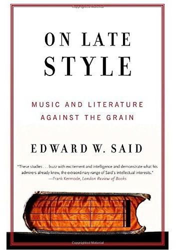 Okładka książki On Late Style: Music and Literature Against the Grain