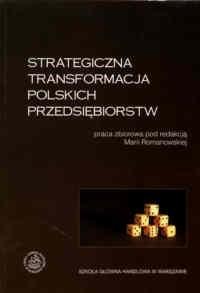 Okładka książki Strategiczna transformacja polskich przedsiębiorstw