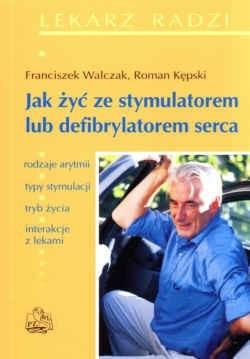 Okładka książki Jak żyć ze stymulatorem lub defibrylatorem serca. Rodzaje arytmii. Typy stymulacji. Tryb życia. Interakcje z lekami. Wydanie 2.