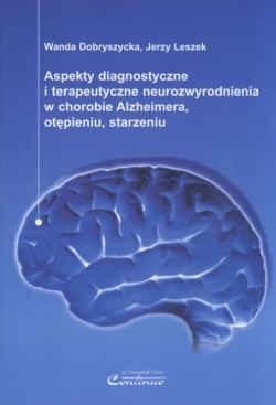 Okładka książki Aspekty diagnostyczne i terapeutyczne neurozwyrodienia w chorobie Alzheimera, otępieniu, starzeniu