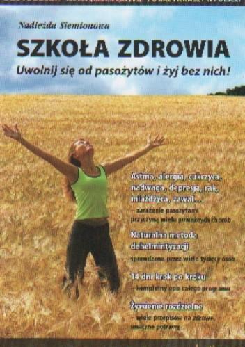 Okładka książki Szkoła zdrowia Uwolnij się od pasożytów i żyj bez nich!