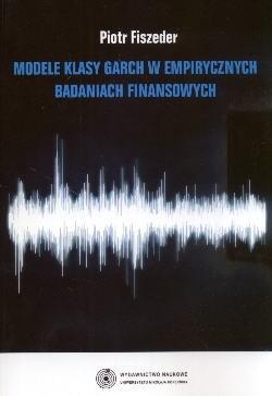 Okładka książki Modele klasy Garch w empirycznych badaniach finansowych