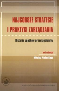 Okładka książki Najgorsze strategie i praktyki zarządzania Historia upadków przedsiębiorstw