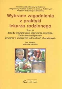 Okładka książki Wybrane zagadnienia z praktyki lekarza rodzinnego. Zasady prawidłowego odżywiania człowieka. Zaburzenia odżywiania. Żywienie w wybranych jednostkach chorobowych