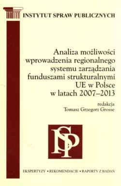 Okładka książki Analiza możliwości wprowadzenia regionalnego systemu zarządzania funduszami strukturalnymi UE w Polsce w latach 2007-2013