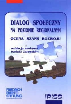 Okładka książki Dialog społeczny na poziomie regionalnym. Ocena szans rozwoju.