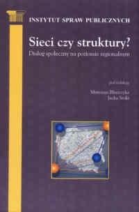 Okładka książki Sieci czy strukturya Dialog społeczny na poziomie regionalnym.