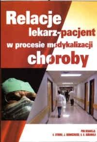 Okładka książki Relacje lekarz-pacjent w procesie medykalizacji choroby