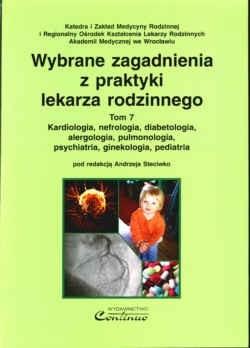 Okładka książki Wybrane zagadnienia z praktyki lekarza rodzinnego. Tom 7. Kardiologia, nefrologia, diabetologia, alergologia, pulmonologia, psychiatria, ginekologia,