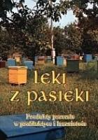 Leki z pasieki. Produkty pszczele w profilaktyce i lecznictwie.
