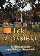 Okładka książki Leki z pasieki. Produkty pszczele w profilaktyce i lecznictwie.
