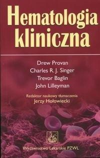 Okładka książki Hematologia kliniczna - Provan Drew, Singer Charles R.J., Baglin Trevor, Lilleyman John